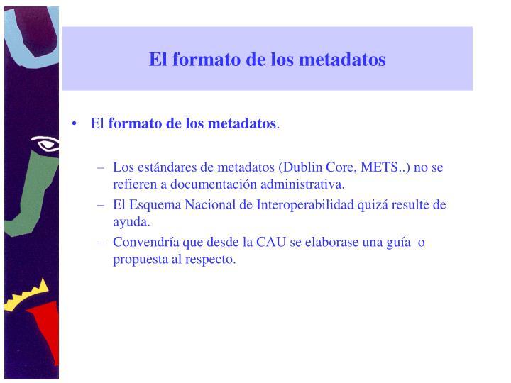 El formato de los metadatos