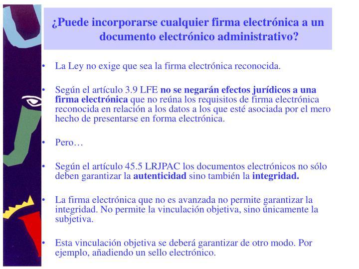 ¿Puede incorporarse cualquier firma electrónica a un documento electrónico administrativo?