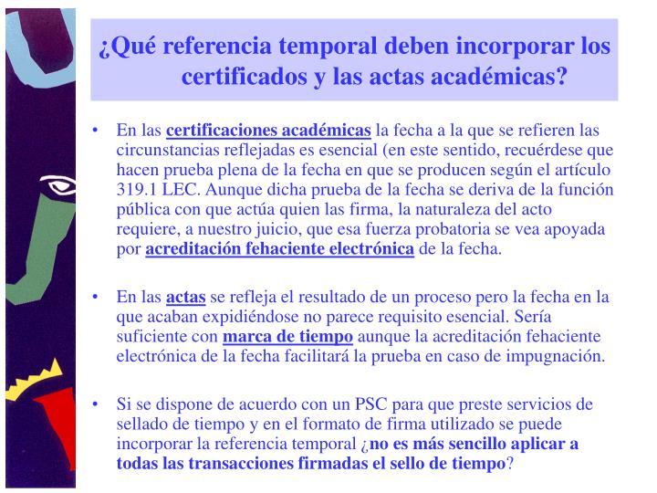 ¿Qué referencia temporal deben incorporar los certificados y las actas académicas?