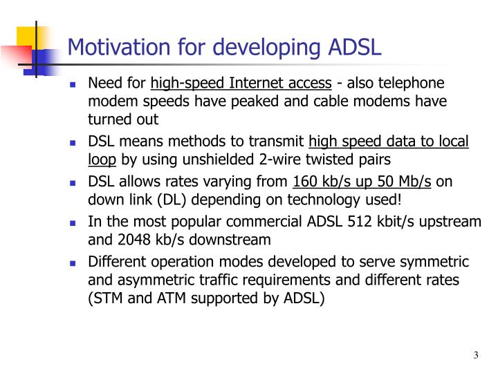 Motivation for developing adsl