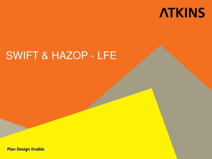 SWIFT & HAZOP - LFE
