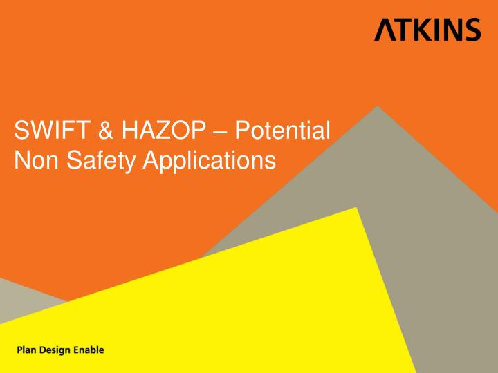 SWIFT & HAZOP – Potential Non Safety Applications