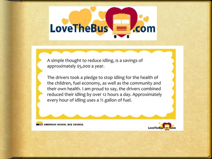 A simple thought to reduce idling, is a savings of approximately $5,000 a year.