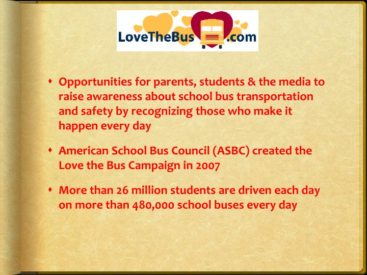 Opportunities for parents, students & the media to raise awareness about school bus transportation and safety by recognizing those who make it happen every day