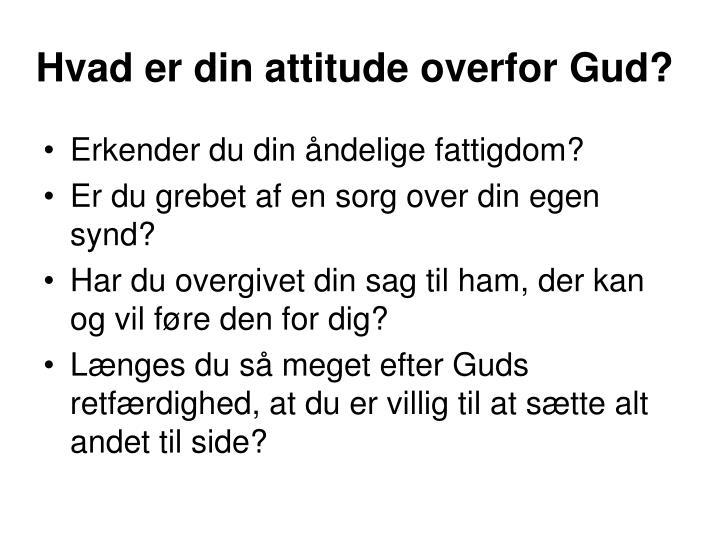 Hvad er din attitude overfor Gud?