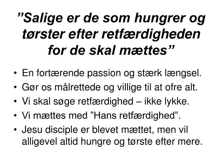 """""""Salige er de som hungrer og tørster efter retfærdigheden for de skal mættes"""""""