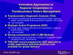 innovative approaches to regional cooperation in transboundary waters management