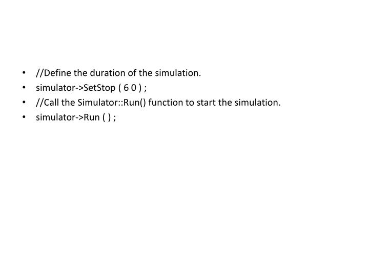 //Define the duration of the simulation.