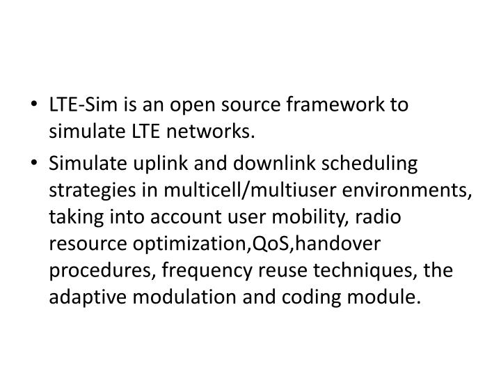 LTE-Sim is an open source framework to simulate LTE networks.