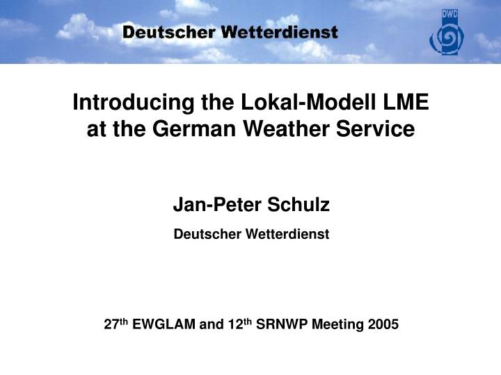 Introducing the lokal modell lme at the german weather service