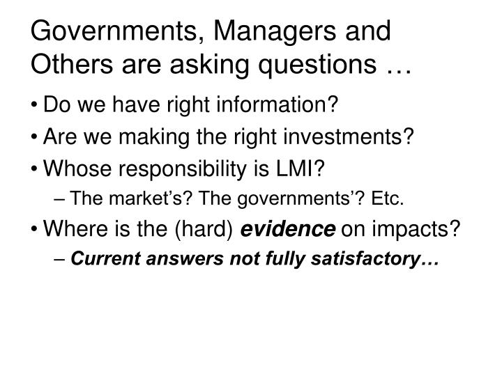 Governments, Managers and Others are asking questions …