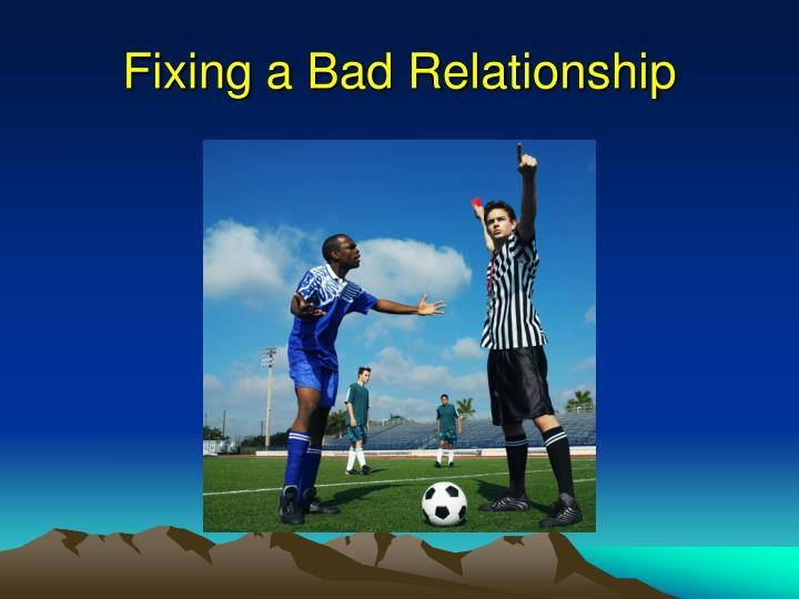 Fixing a Bad Relationship