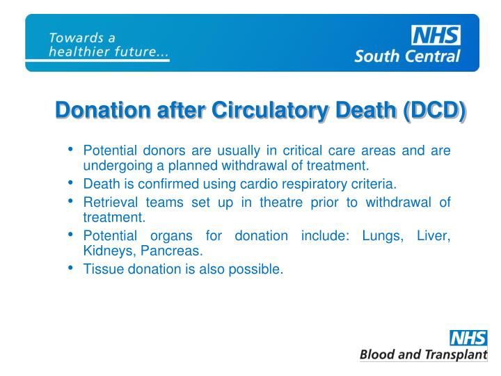 Potential donors are usually in critical care areas and are undergoing a planned withdrawal of treatment.
