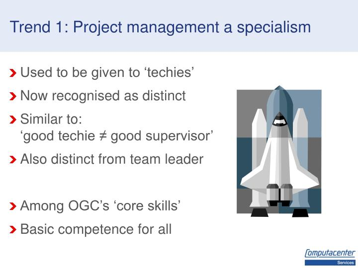 Trend 1: Project management a specialism