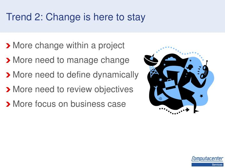 Trend 2: Change is here to stay