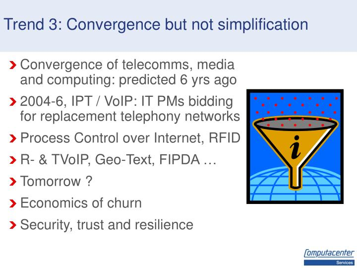 Trend 3: Convergence but not simplification