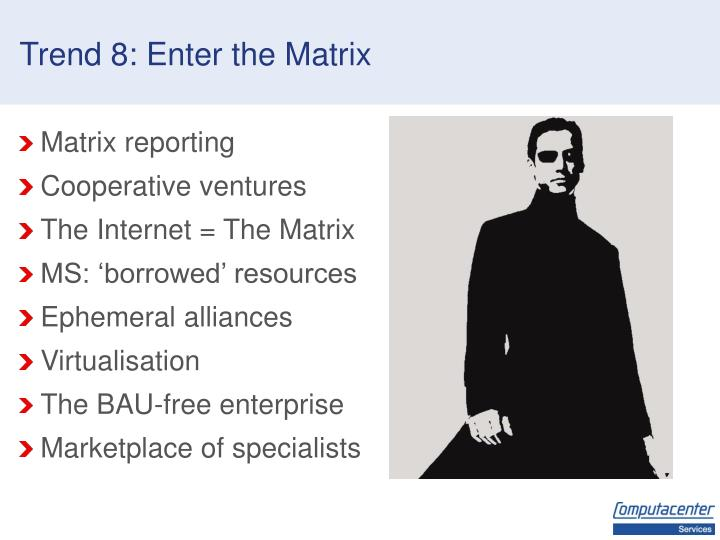 Trend 8: Enter the Matrix