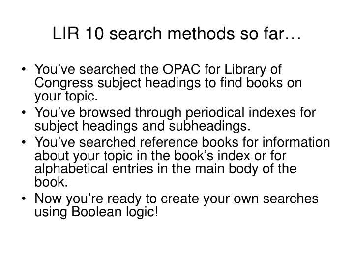 LIR 10 search methods so far…
