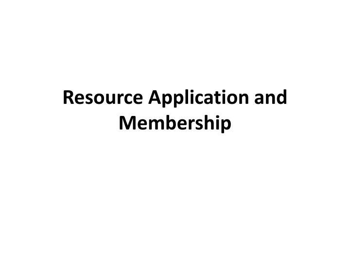 Resource Application and Membership