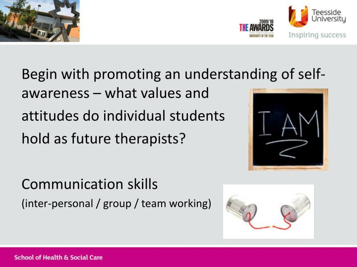 Begin with promoting an understanding of self-awareness – what values and