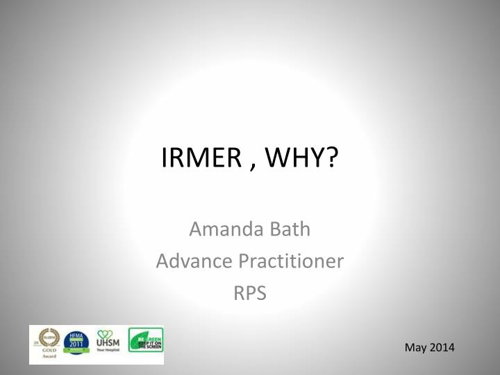 IRMER , WHY?