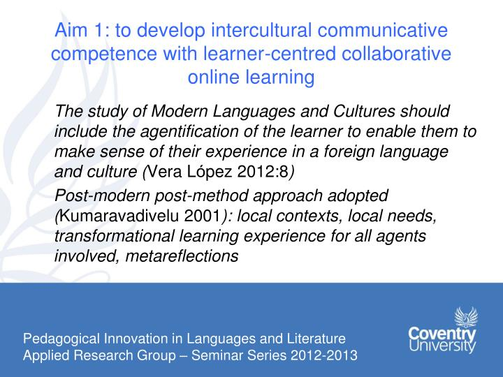 Aim 1: to develop intercultural communicative competence with learner-centred collaborative online learning