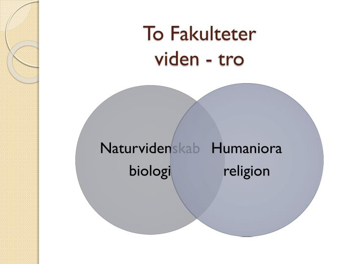 To Fakulteter