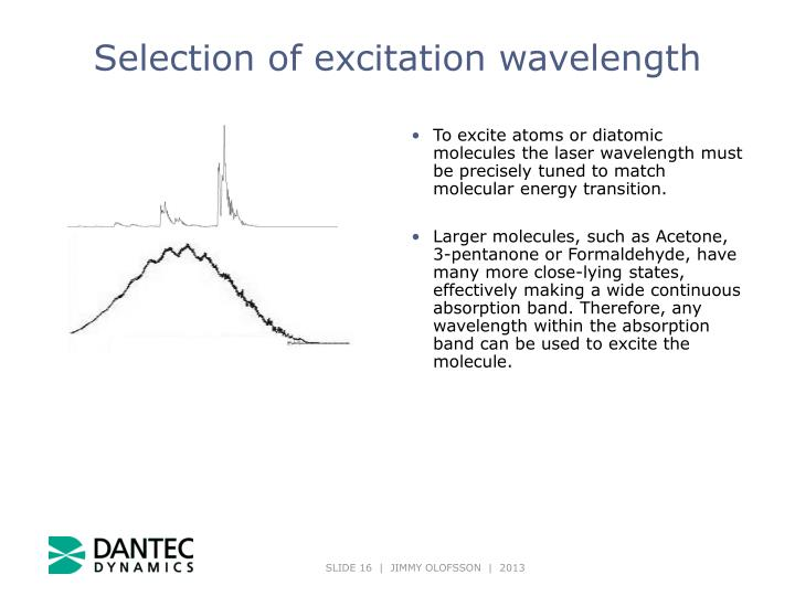 To excite atoms or diatomic molecules the laser wavelength must be precisely tuned to match molecular energy transition.
