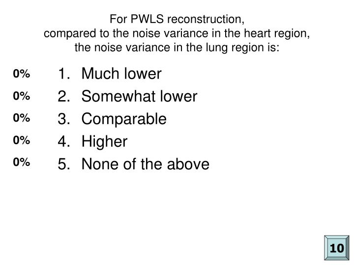 For PWLS reconstruction,