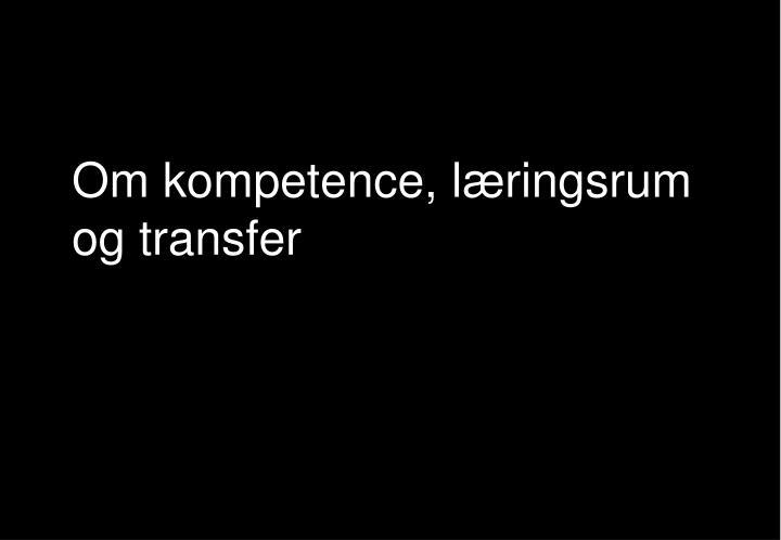 Om kompetence, læringsrum og transfer