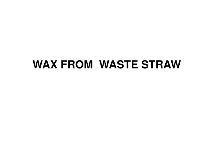 WAX FROM  WASTE STRAW