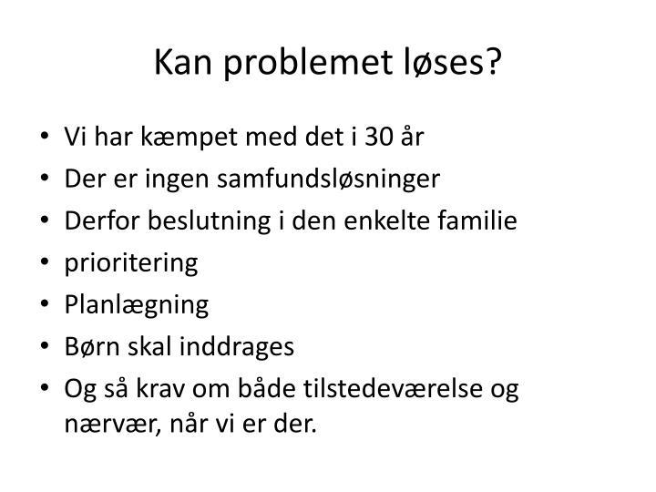 Kan problemet løses?