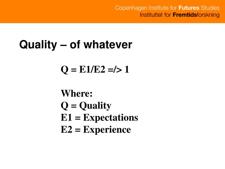 Quality – of whatever