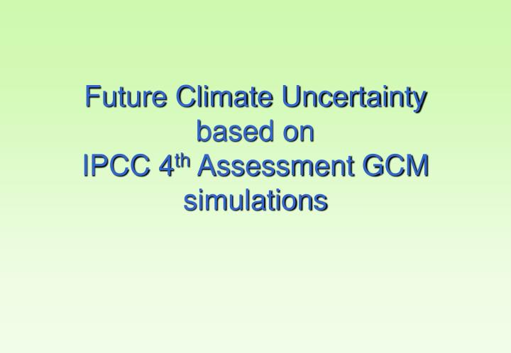 Future Climate Uncertainty based on