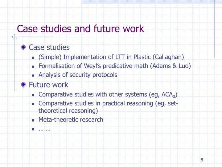 Case studies and future work