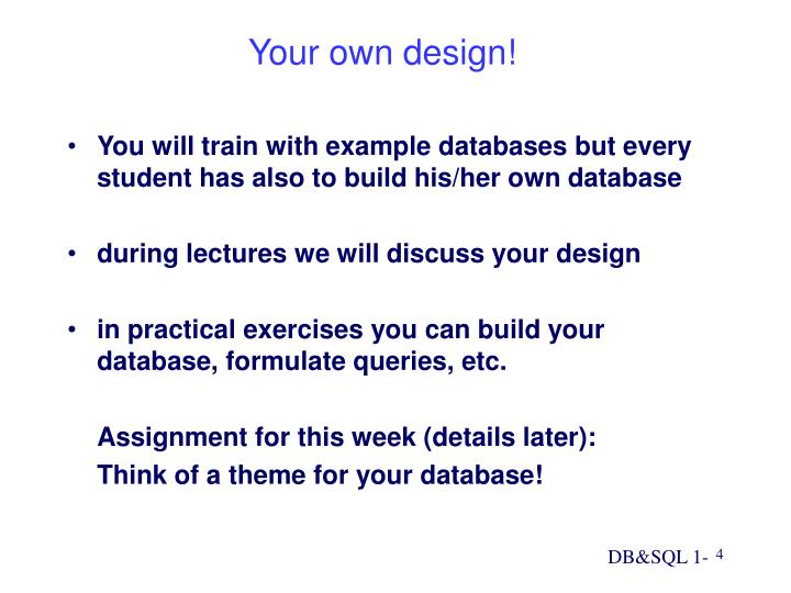 You will train with example databases but every student has also to build his/her own database