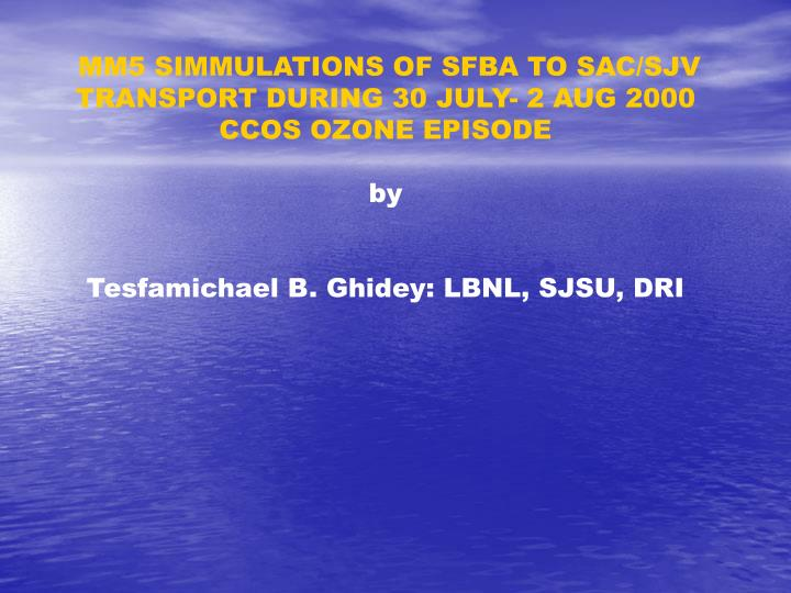 MM5 SIMMULATIONS OF SFBA TO SAC/SJV TRANSPORT DURING 30 JULY- 2 AUG 2000 CCOS OZONE EPISODE