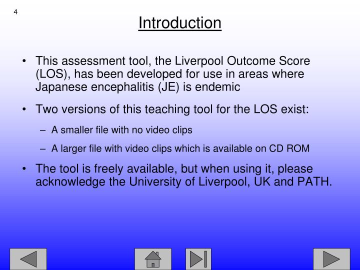 This assessment tool, the Liverpool Outcome Score (LOS), has been developed for use in areas where Japanese encephalitis (JE) is endemic