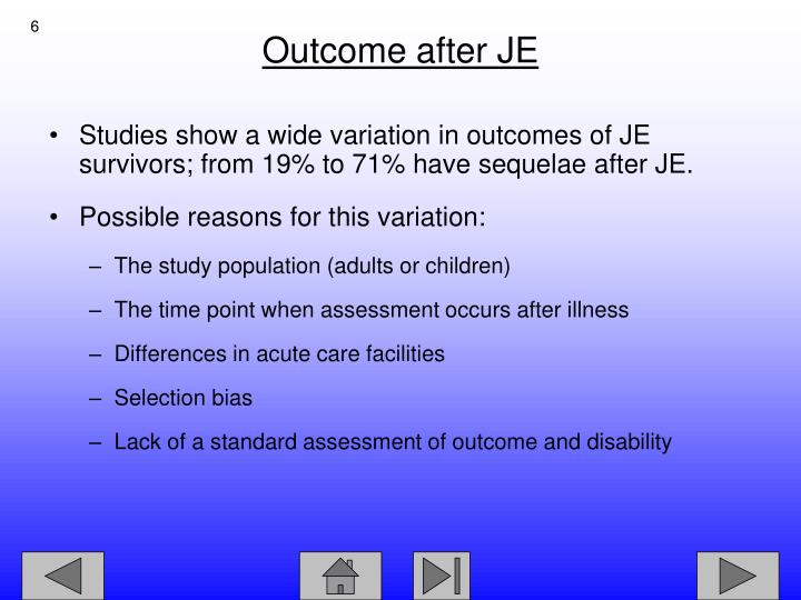 Studies show a wide variation in outcomes of JE survivors; from 19% to 71% have sequelae after JE.