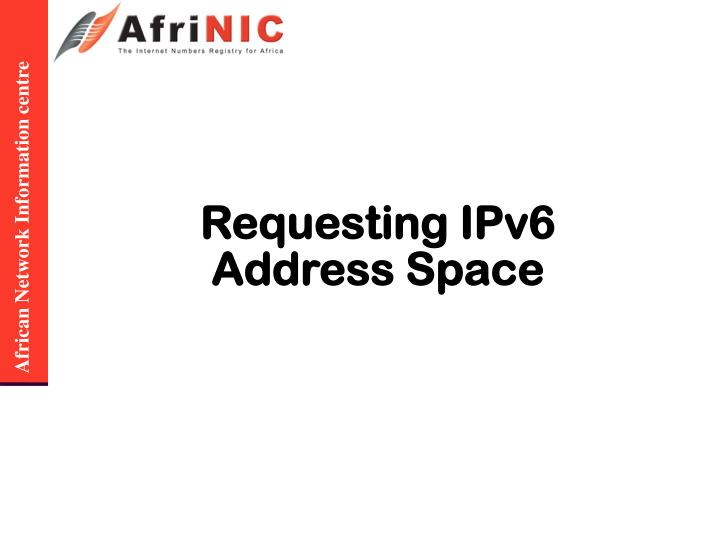 Requesting IPv6 Address Space