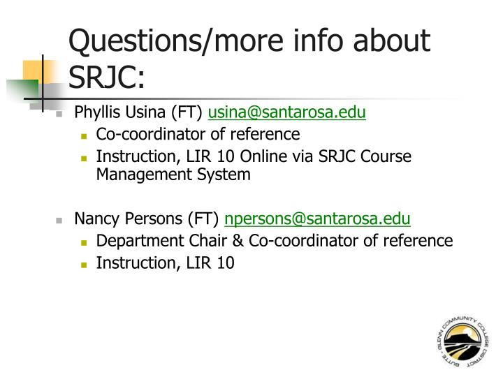 Questions/more info about SRJC: