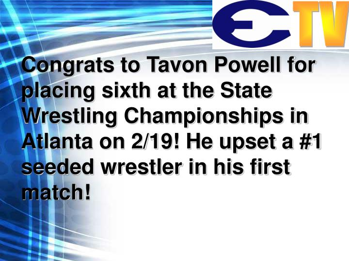 Congrats to Tavon Powell for placing sixth at the State Wrestling Championships in Atlanta on 2/19! He upset a #1 seeded wrestler in his first match!