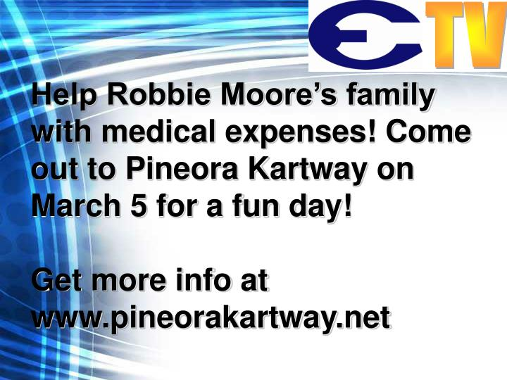 Help Robbie Moore's family with medical expenses! Come out to Pineora Kartway on March 5 for a fun day!