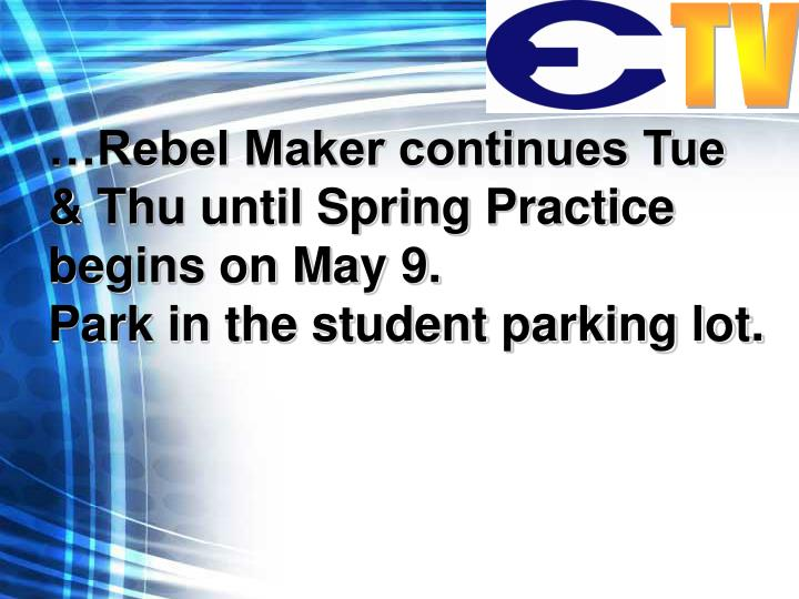 …Rebel Maker continues Tue & Thu until Spring Practice begins on May 9.