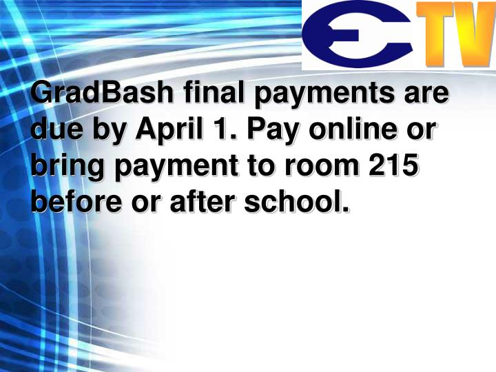 GradBash final payments are due by April 1. Pay online or bring payment to room 215 before or after school.