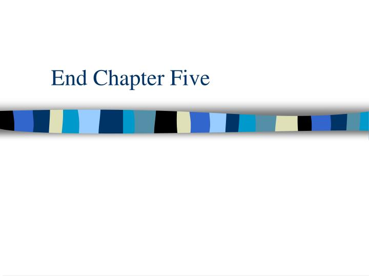 End Chapter Five