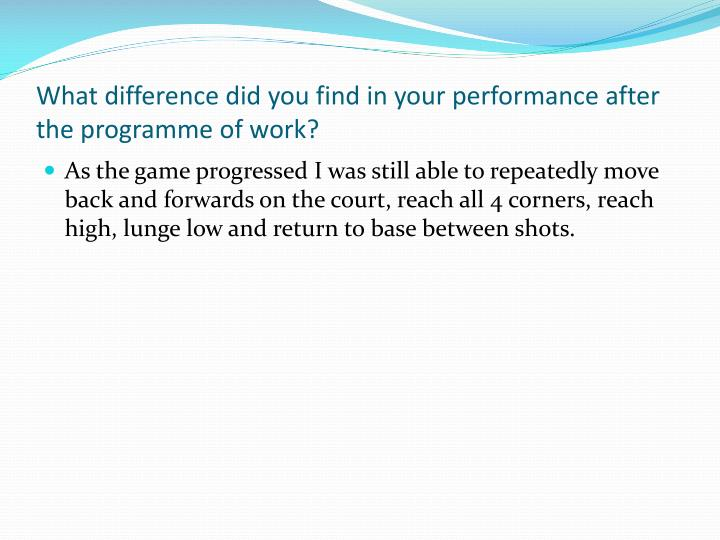 What difference did you find in your performance after the programme of work?