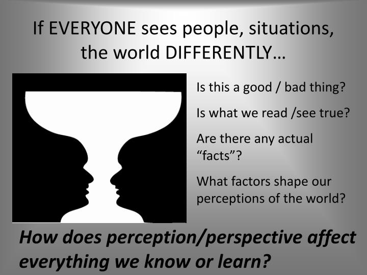 If EVERYONE sees people, situations, the world DIFFERENTLY…