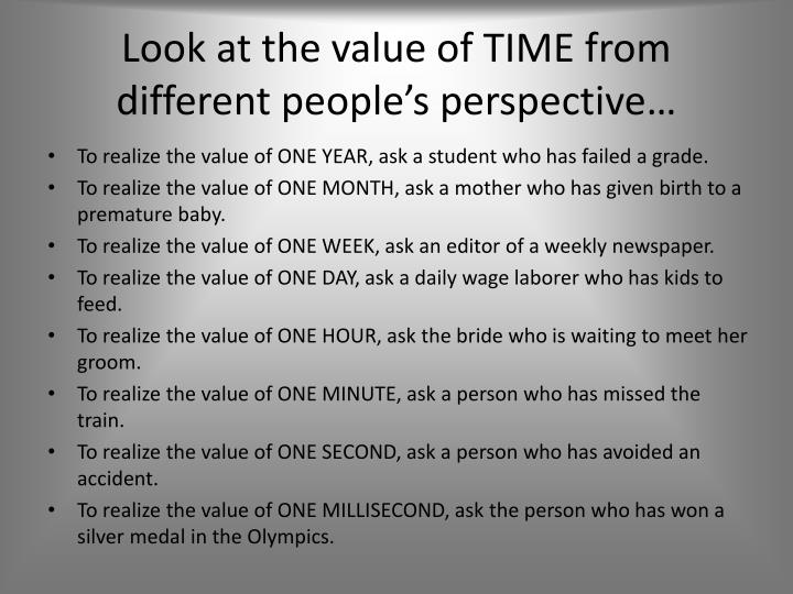 Look at the value of TIME from different people's perspective…