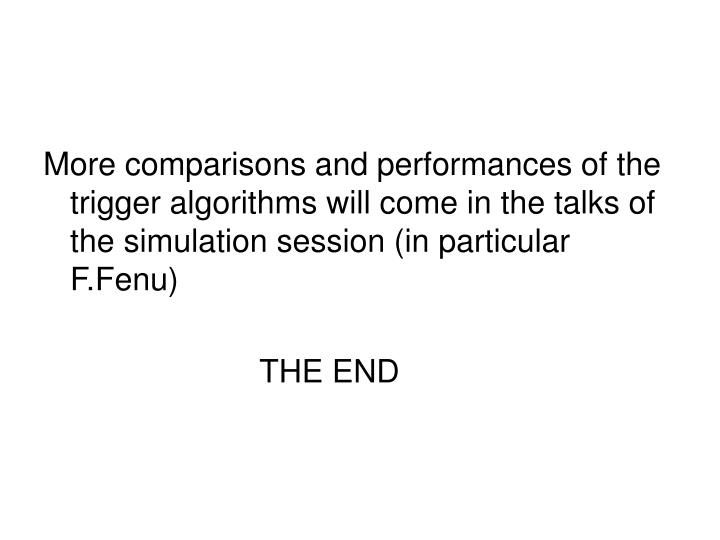 More comparisons and performances of the trigger algorithms will come in the talks of the simulation session (in particular F.Fenu)